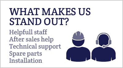 WHAT MAKES US STAND OUT? Helpfull staff, After sales help, Technical support, Spare parts, Installation